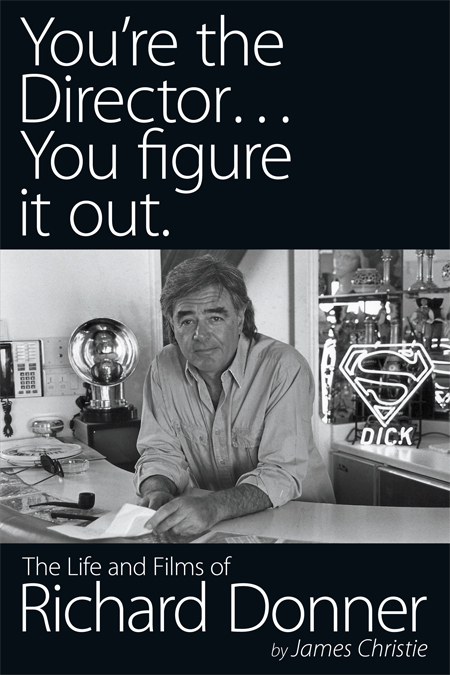 YOU'RE THE DIRECTOR, YOU FIGURE IT OUT - The Life and Films of Richard Donner - the authorized Richard Donner biography.