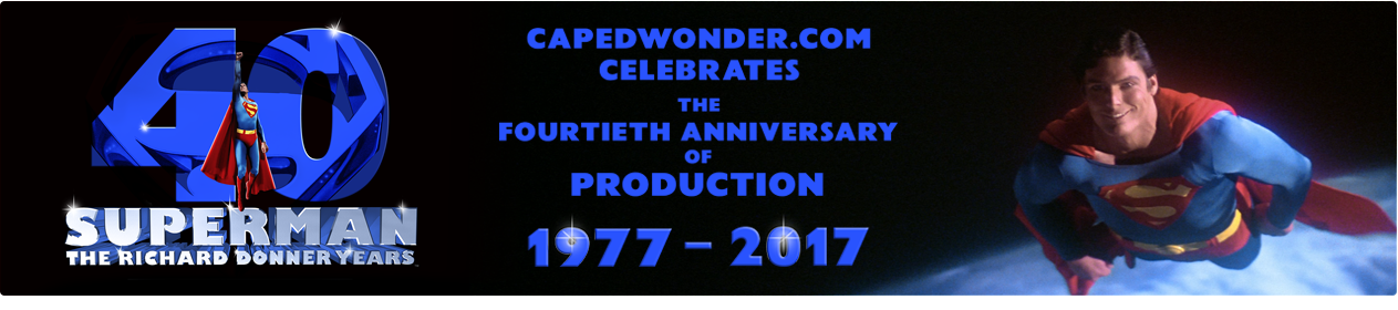 CapedWonder celebrates the 40th anniversary of production of Superman:The Richard Donner Years - 1977 - 2017