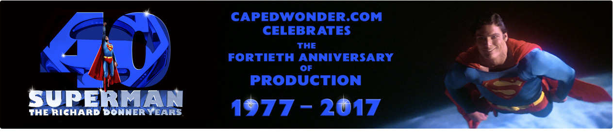 The Celebration of The Richard Donner Superman Years Fortieth Anniversary of Production Continues All Year! This includes 'Superman-The Movie' and Donner-shot footage for 'Superman II'.