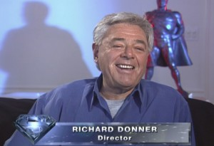 Richard Donner from the 2001 Special Edition Superman-The Movie DVD documentaries.