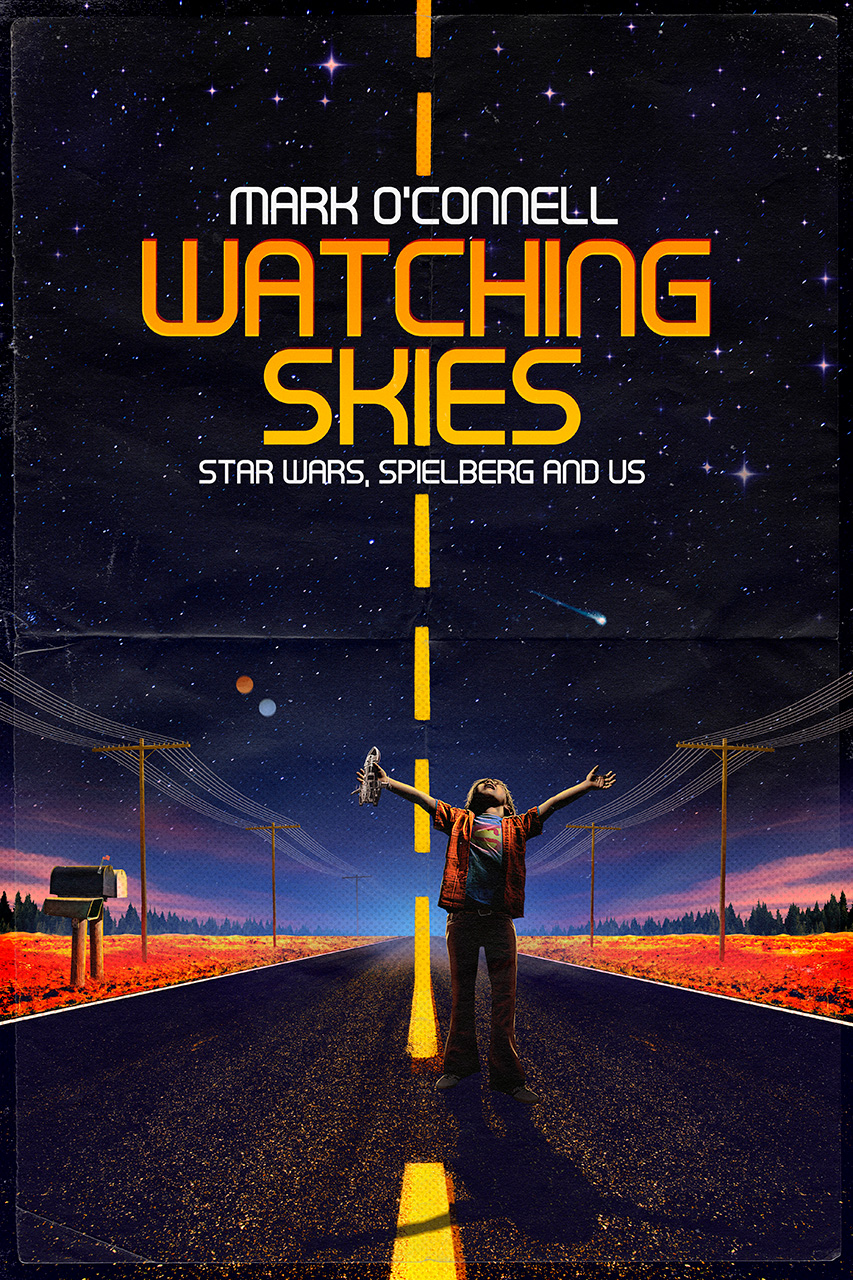 WATCHING SKIES - STAR WARS, SPIELBERG AND US - by Mark O'Connell - The History Press - 1280px