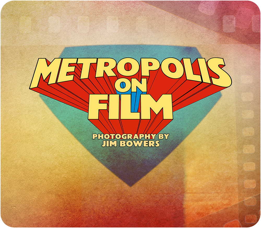 METROPOLIS ON FILM by Jim Bowers