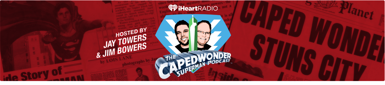The Caped Wonder Superman Podcast!